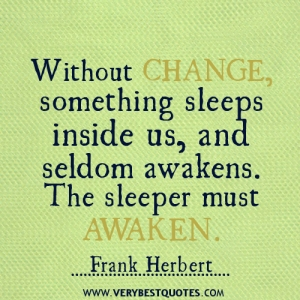 Without-change-something-sleeps-inside-us-and-seldom-awakens.-The-sleeper-must-awaken.