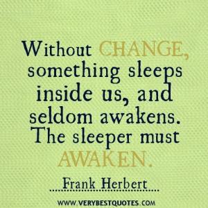 Without-change-something-sleeps-inside-us-and-seldom-awakens.-The-sleeper-must-awaken.