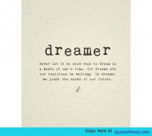 Dreamer.-Never-Let-It-Be-Said-That-To-Dream-Is-A-Waste-Of-Ones-Time.-For-Dreams-Are-Our-Reality-In-Waiting.-Image-Quotes